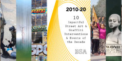 2010-2020 : 10 Impactful Street Art & Graffiti Interventions & Events of the Decade